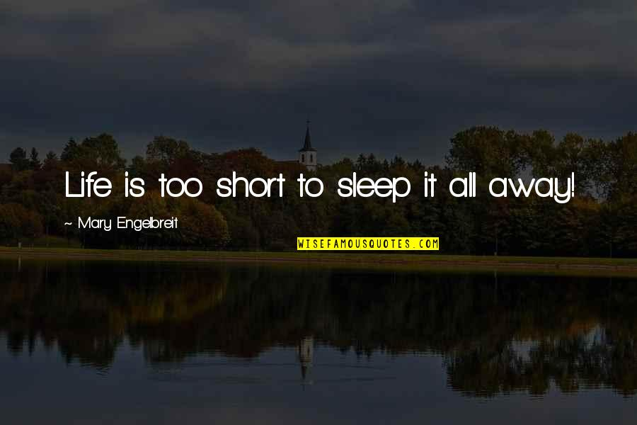Mary Engelbreit Quotes By Mary Engelbreit: Life is too short to sleep it all