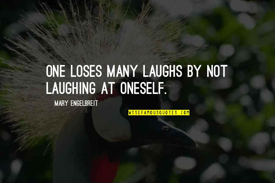 Mary Engelbreit Quotes By Mary Engelbreit: One loses many laughs by not laughing at