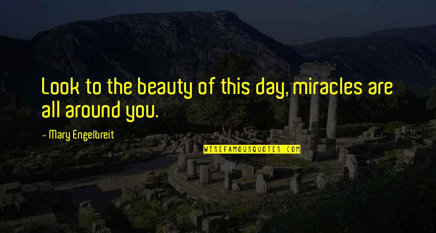 Mary Engelbreit Quotes By Mary Engelbreit: Look to the beauty of this day, miracles