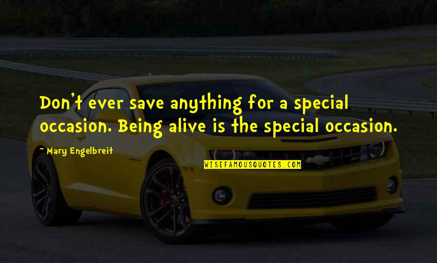 Mary Engelbreit Quotes By Mary Engelbreit: Don't ever save anything for a special occasion.