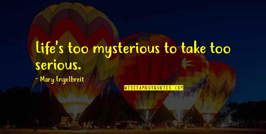 Mary Engelbreit Quotes By Mary Engelbreit: Life's too mysterious to take too serious.