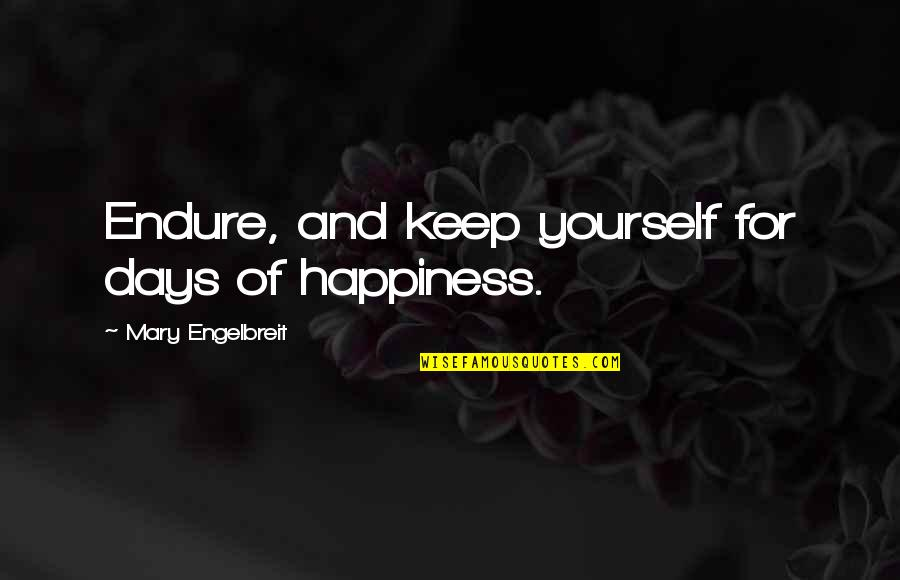 Mary Engelbreit Quotes By Mary Engelbreit: Endure, and keep yourself for days of happiness.