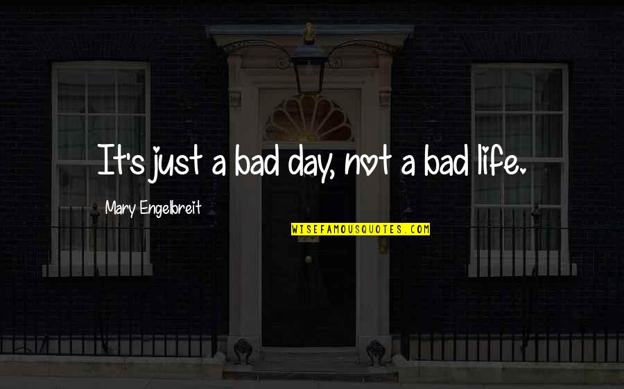 Mary Engelbreit Quotes By Mary Engelbreit: It's just a bad day, not a bad