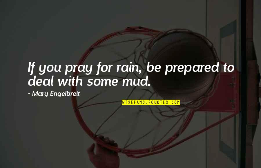 Mary Engelbreit Quotes By Mary Engelbreit: If you pray for rain, be prepared to