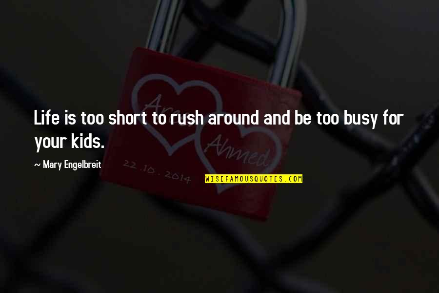 Mary Engelbreit Quotes By Mary Engelbreit: Life is too short to rush around and