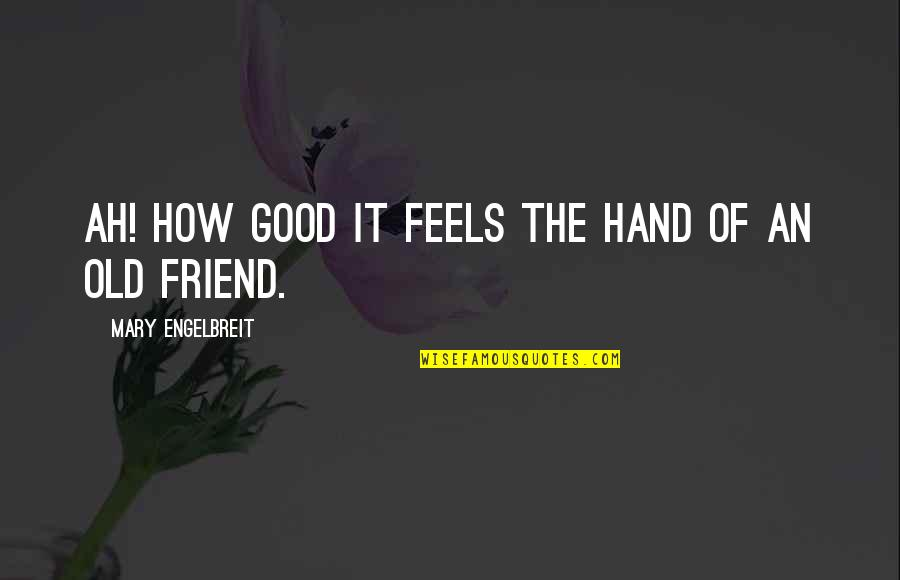 Mary Engelbreit Quotes By Mary Engelbreit: Ah! How good it feels the hand of