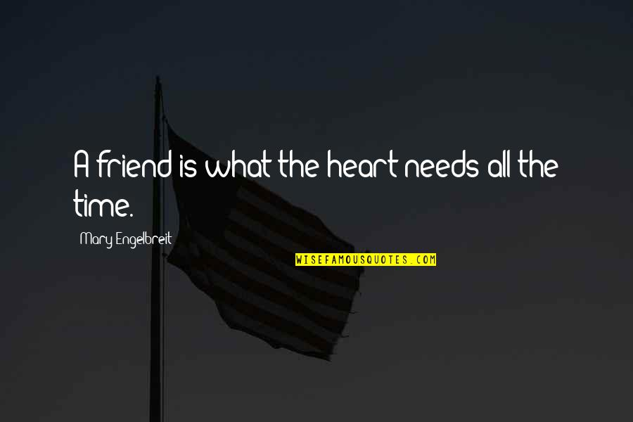 Mary Engelbreit Quotes By Mary Engelbreit: A friend is what the heart needs all
