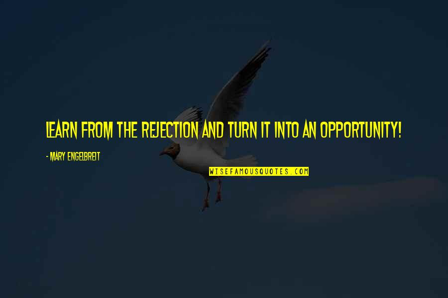 Mary Engelbreit Quotes By Mary Engelbreit: Learn from the rejection and turn it into