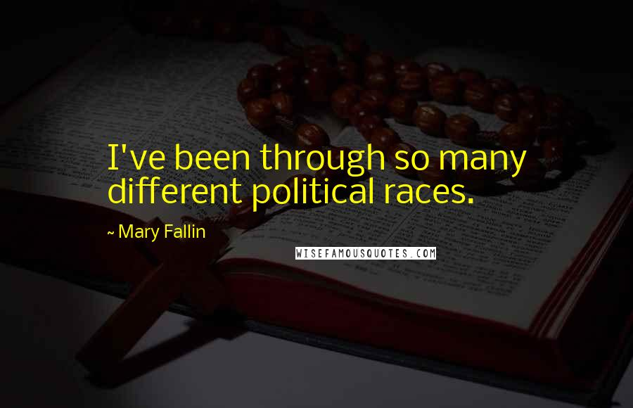 Mary Fallin quotes: I've been through so many different political races.