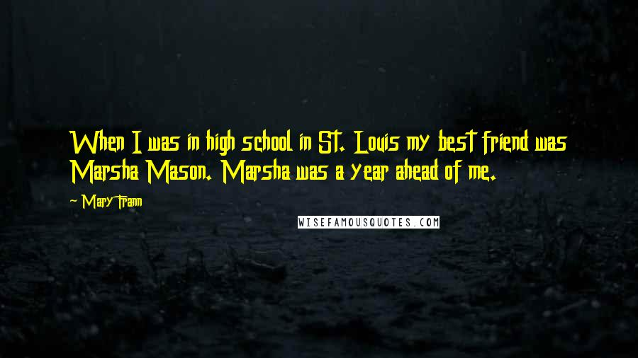 Mary Frann quotes: When I was in high school in St. Louis my best friend was Marsha Mason. Marsha was a year ahead of me.