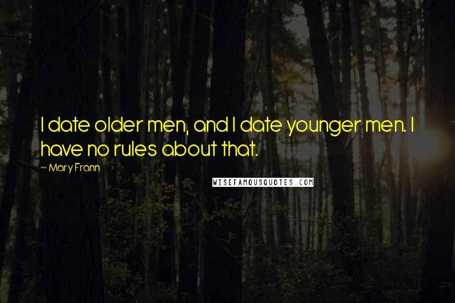Mary Frann quotes: I date older men, and I date younger men. I have no rules about that.