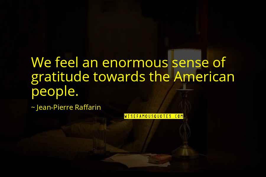 Mary Grandpre Quotes By Jean-Pierre Raffarin: We feel an enormous sense of gratitude towards