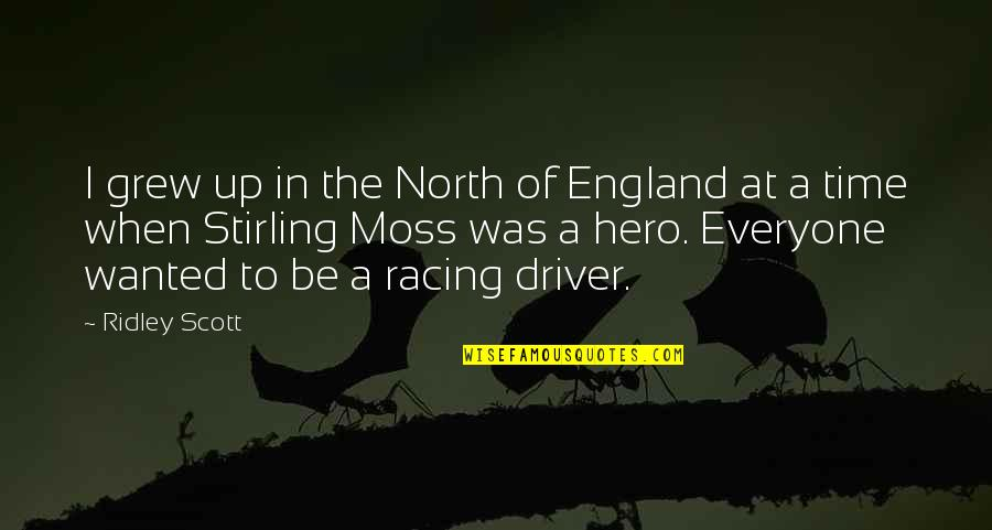 Mary Grandpre Quotes By Ridley Scott: I grew up in the North of England
