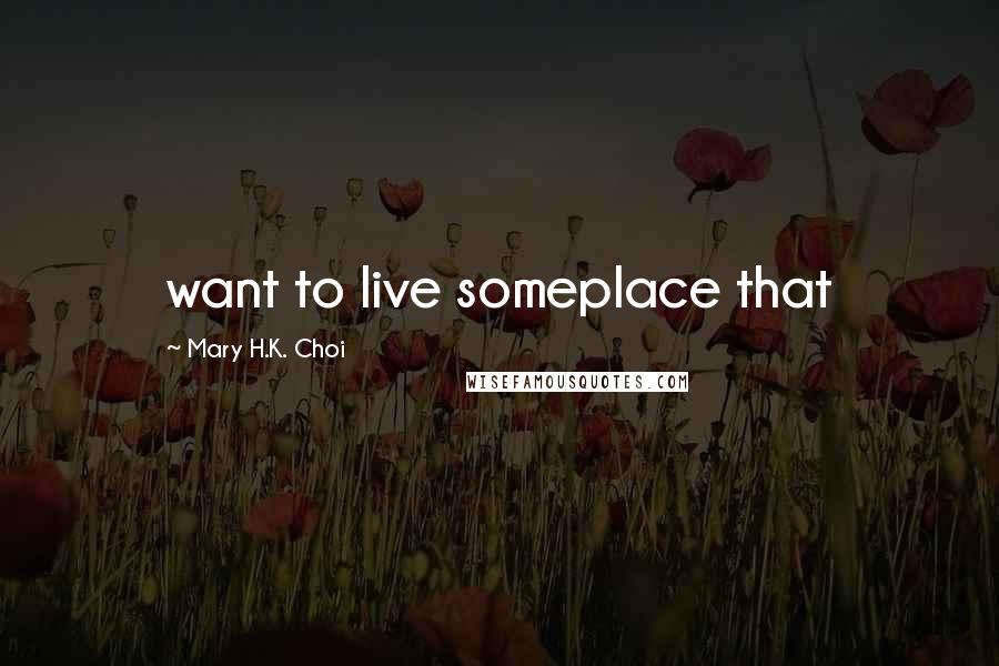 Mary H.K. Choi quotes: want to live someplace that
