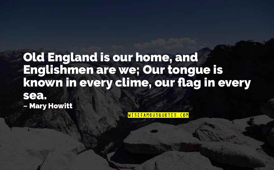 Mary I England Quotes By Mary Howitt: Old England is our home, and Englishmen are