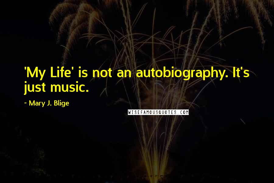 Mary J. Blige quotes: 'My Life' is not an autobiography. It's just music.