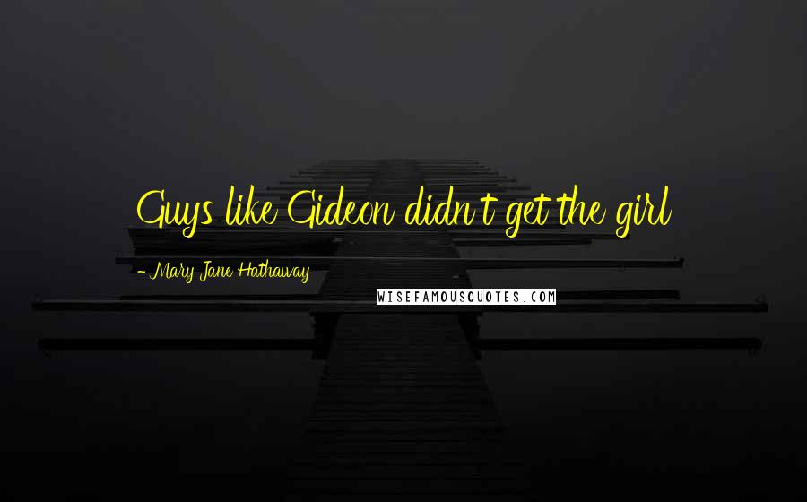 Mary Jane Hathaway quotes: Guys like Gideon didn't get the girl