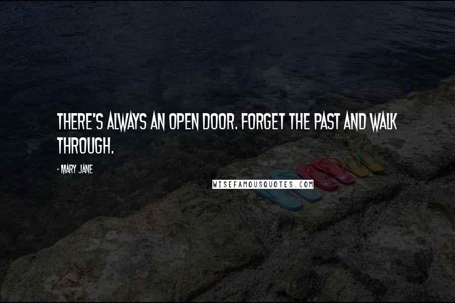 Mary Jane quotes: There's always an open door. Forget the past and walk through.