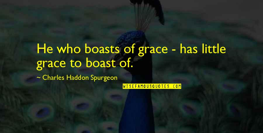 Mary Kate Danaher Quotes By Charles Haddon Spurgeon: He who boasts of grace - has little