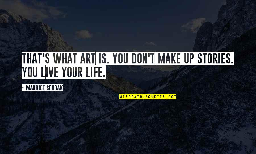 Mary Kate Danaher Quotes By Maurice Sendak: That's what art is. You don't make up