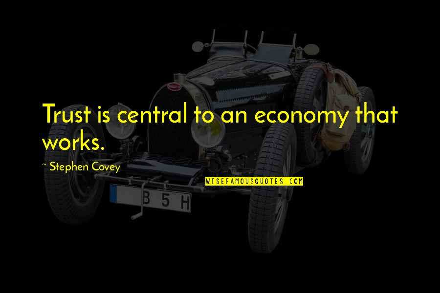 Mary Kate Danaher Quotes By Stephen Covey: Trust is central to an economy that works.