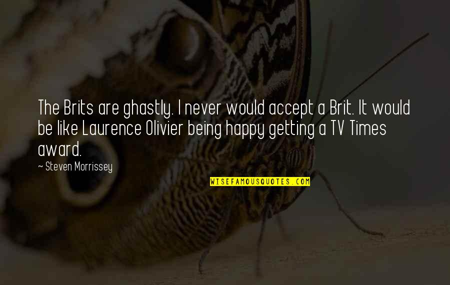 Mary Kate Danaher Quotes By Steven Morrissey: The Brits are ghastly. I never would accept