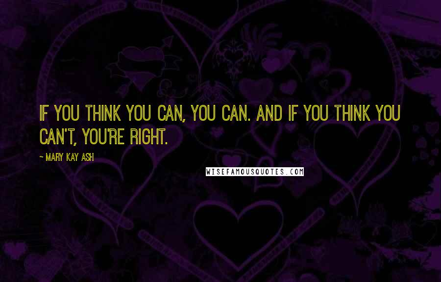 Mary Kay Ash quotes: If you think you can, you can. And if you think you can't, you're right.