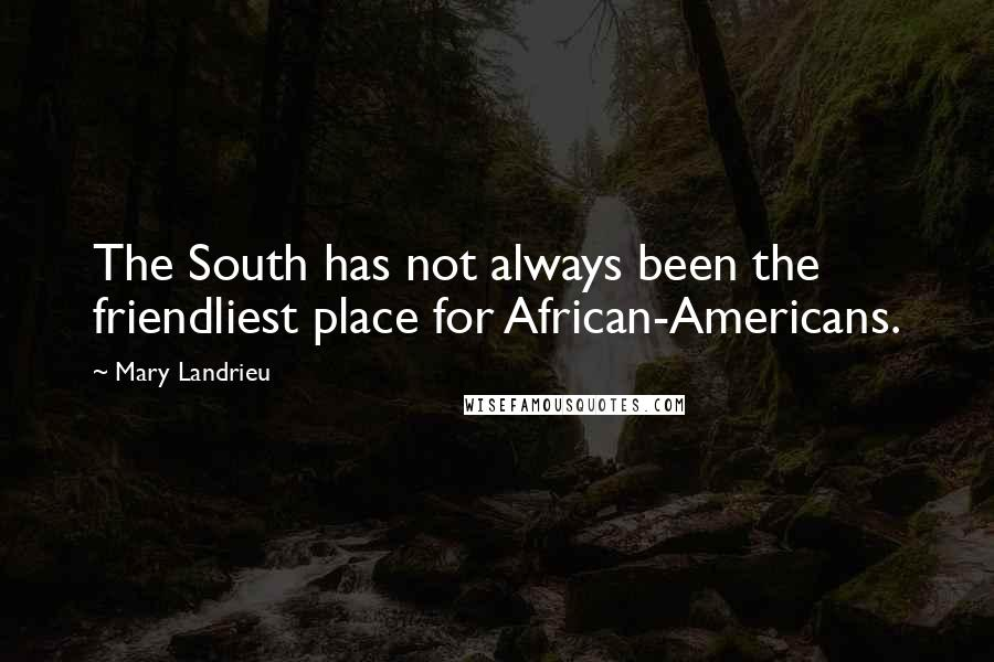 Mary Landrieu quotes: The South has not always been the friendliest place for African-Americans.