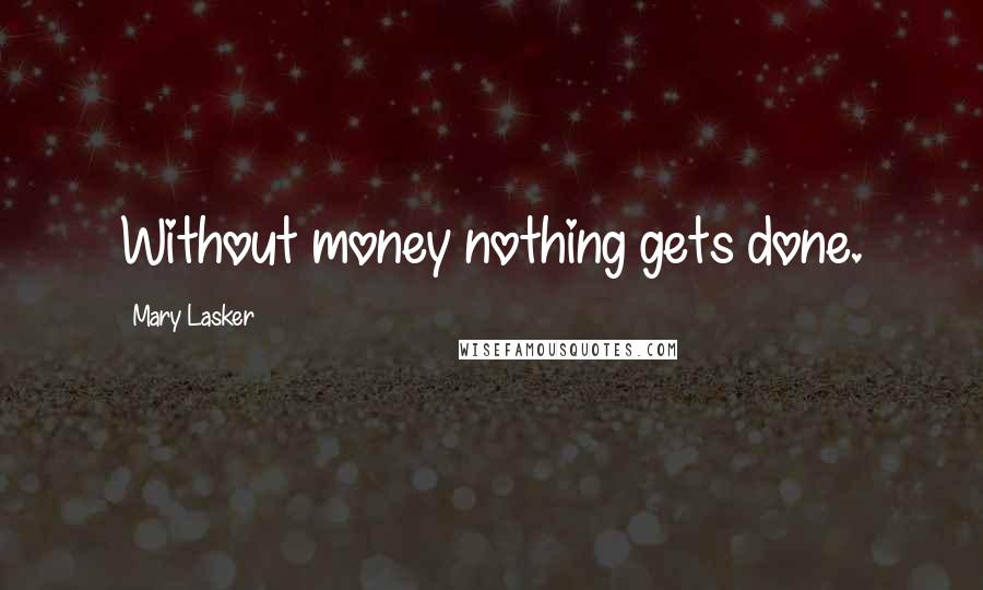 Mary Lasker quotes: Without money nothing gets done.