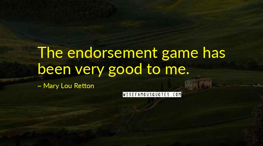 Mary Lou Retton quotes: The endorsement game has been very good to me.