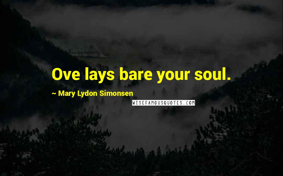 Mary Lydon Simonsen quotes: Ove lays bare your soul.