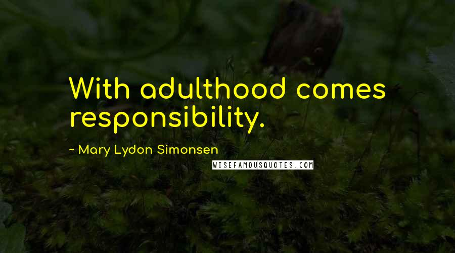 Mary Lydon Simonsen quotes: With adulthood comes responsibility.