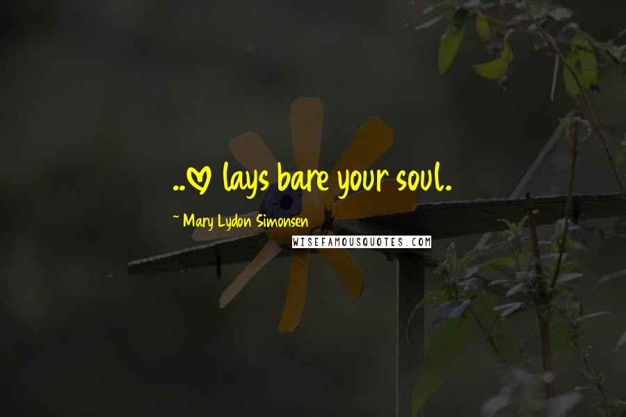 Mary Lydon Simonsen quotes: ..love lays bare your soul.