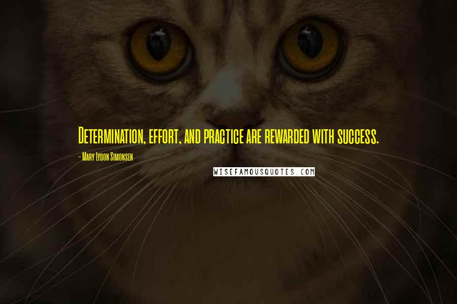 Mary Lydon Simonsen quotes: Determination, effort, and practice are rewarded with success.