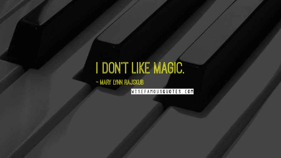 Mary Lynn Rajskub quotes: I don't like magic.