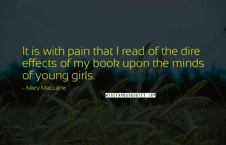 Mary MacLane quotes: It is with pain that I read of the dire effects of my book upon the minds of young girls.