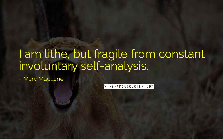 Mary MacLane quotes: I am lithe, but fragile from constant involuntary self-analysis.