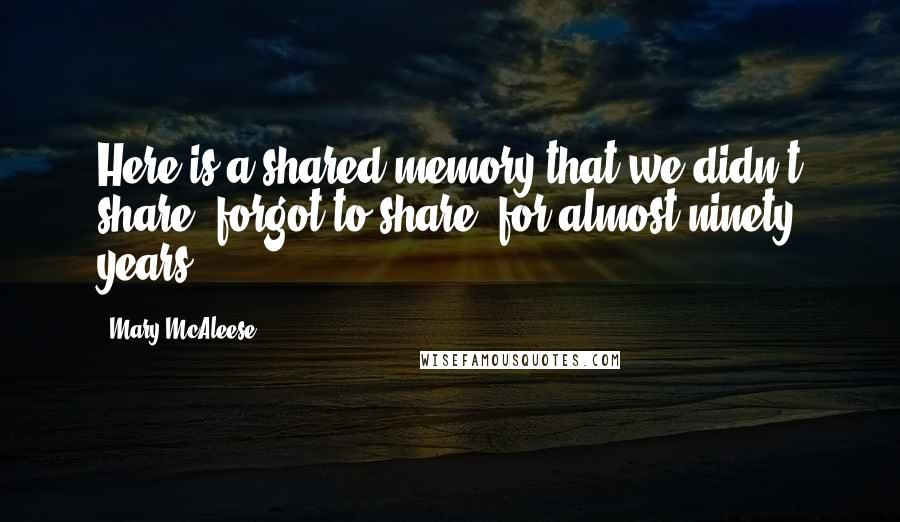 Mary McAleese quotes: Here is a shared memory that we didn't share, forgot to share, for almost ninety years.