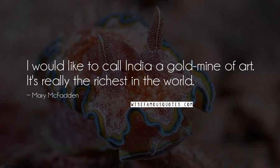 Mary McFadden quotes: I would like to call India a gold-mine of art. It's really the richest in the world.