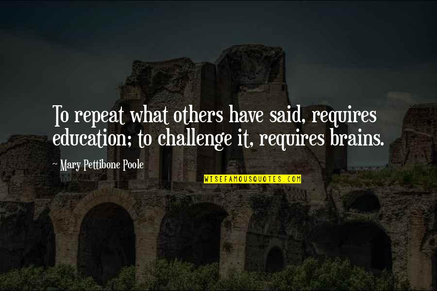 Mary Poole Quotes By Mary Pettibone Poole: To repeat what others have said, requires education;