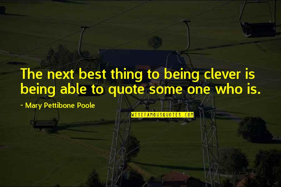 Mary Poole Quotes By Mary Pettibone Poole: The next best thing to being clever is