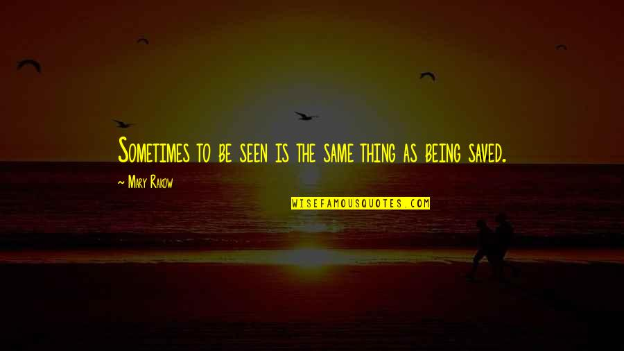 Mary Rakow Quotes By Mary Rakow: Sometimes to be seen is the same thing
