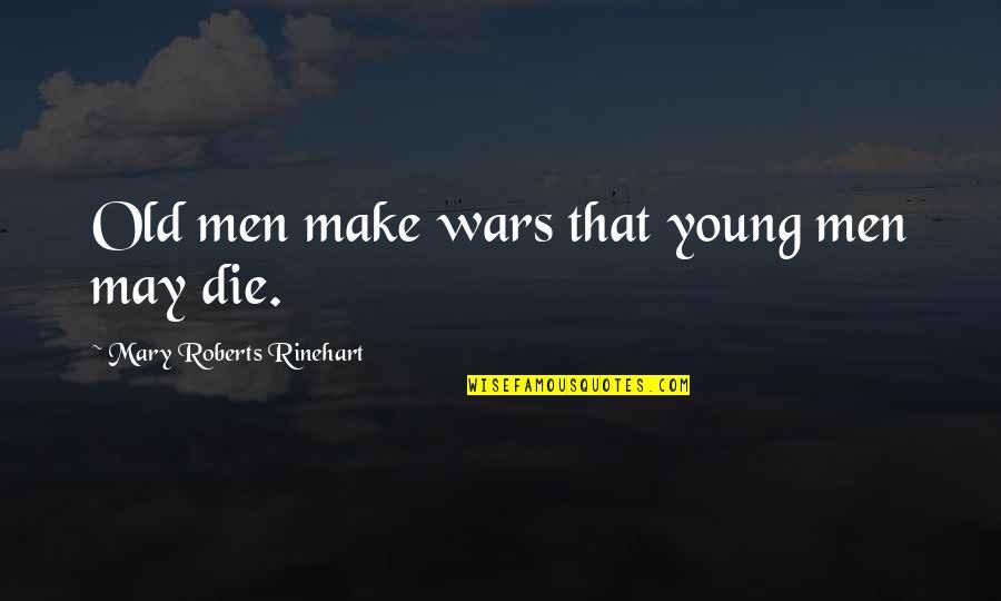 Mary Roberts Rinehart Quotes By Mary Roberts Rinehart: Old men make wars that young men may