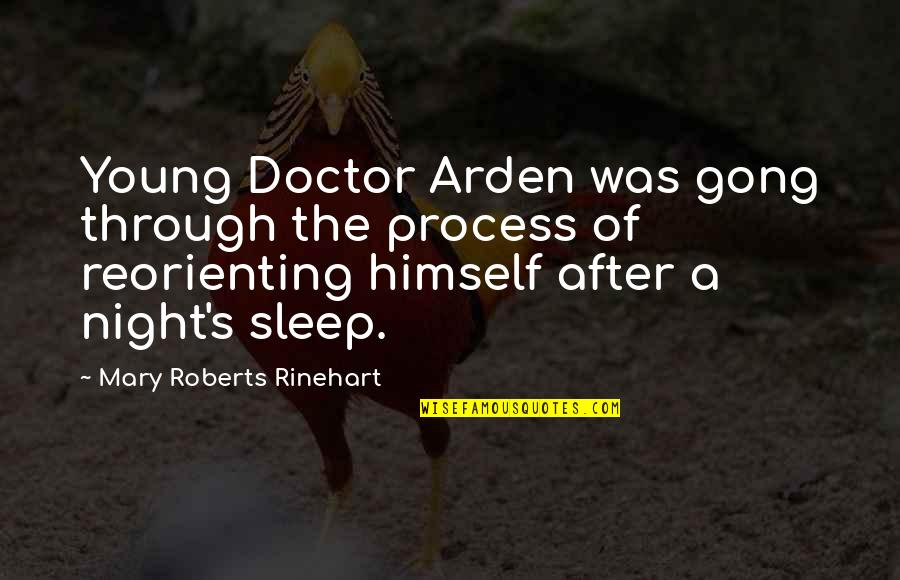 Mary Roberts Rinehart Quotes By Mary Roberts Rinehart: Young Doctor Arden was gong through the process