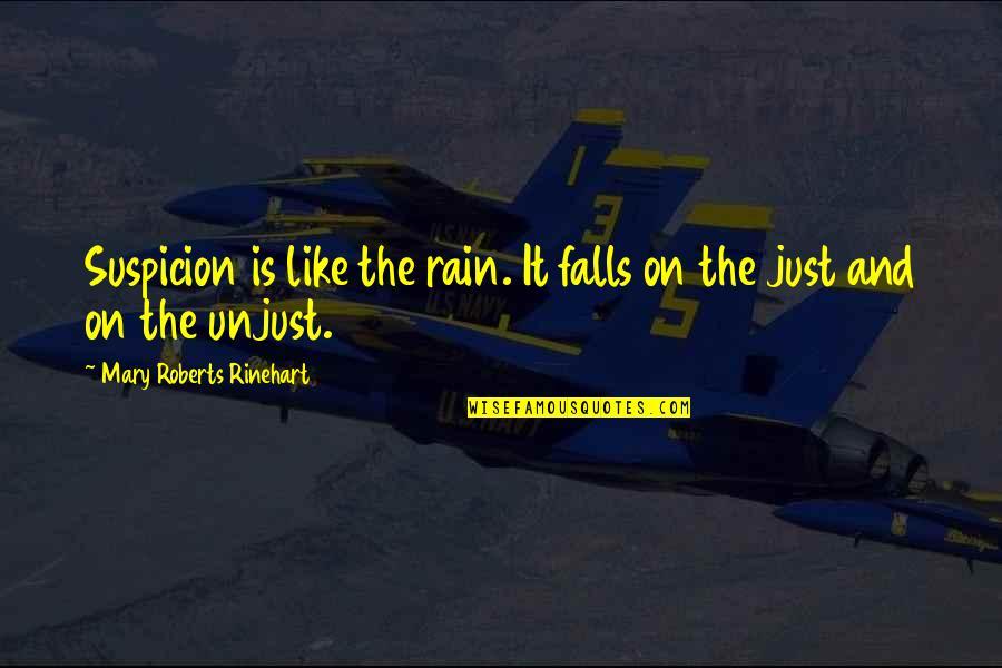 Mary Roberts Rinehart Quotes By Mary Roberts Rinehart: Suspicion is like the rain. It falls on