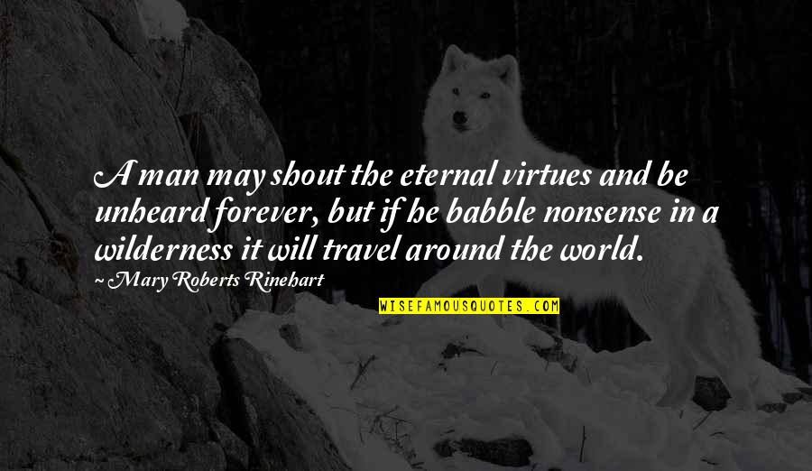 Mary Roberts Rinehart Quotes By Mary Roberts Rinehart: A man may shout the eternal virtues and