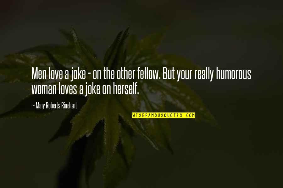 Mary Roberts Rinehart Quotes By Mary Roberts Rinehart: Men love a joke - on the other