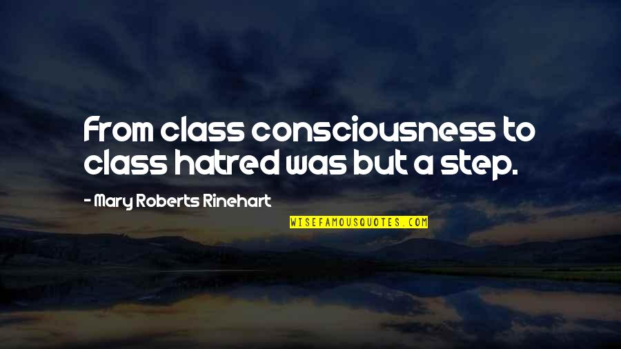 Mary Roberts Rinehart Quotes By Mary Roberts Rinehart: From class consciousness to class hatred was but
