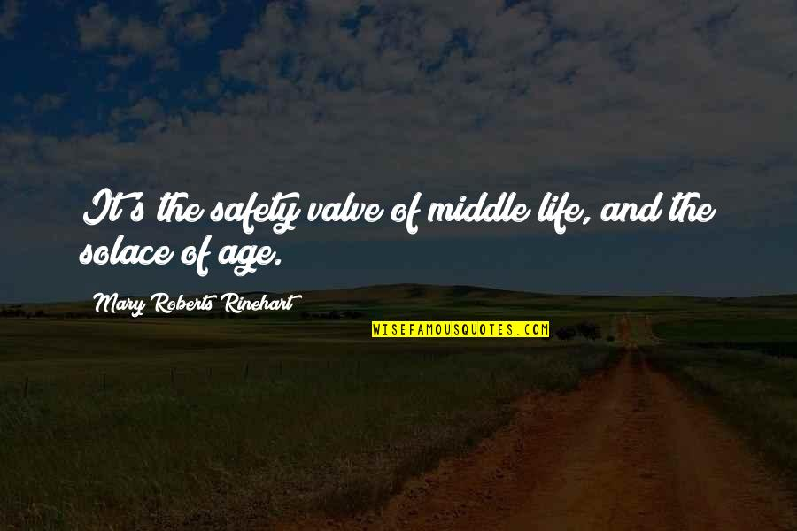 Mary Roberts Rinehart Quotes By Mary Roberts Rinehart: It's the safety valve of middle life, and