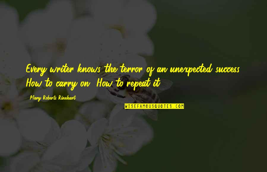 Mary Roberts Rinehart Quotes By Mary Roberts Rinehart: Every writer knows the terror of an unexpected